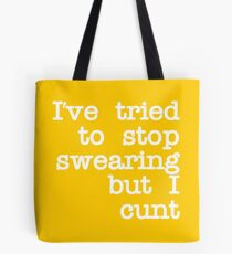 Ive Tried to Stop Swearing but I Cunt Tote Bag