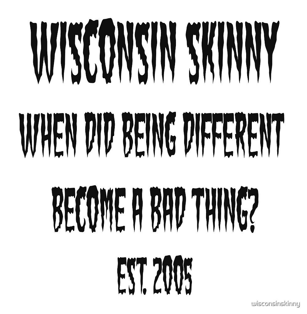 Wisconsin Skinny Different by wisconsinskinny