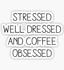 STRESSED WELL DRESSED AND COFFEE OBSESSED Sticker