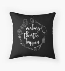 Making Theatre Happen - Technical Theatre Throw Pillow