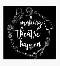 Making Theatre Happen - Technical Theatre Photographic Print