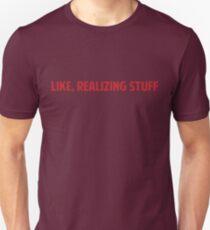 Like, Realizing Stuff Unisex T-Shirt