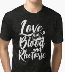 Love, Blood, and Rhetoric Tri-blend T-Shirt