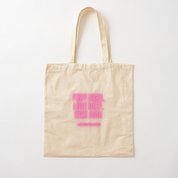 Love Hard. Pray Deep. Kick Ass.  Cotton Tote Bag