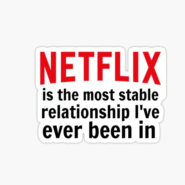Netflix is My Most Stable Relationship Sticker