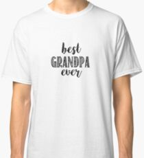 Best Grandpa Ever Classic T-Shirt