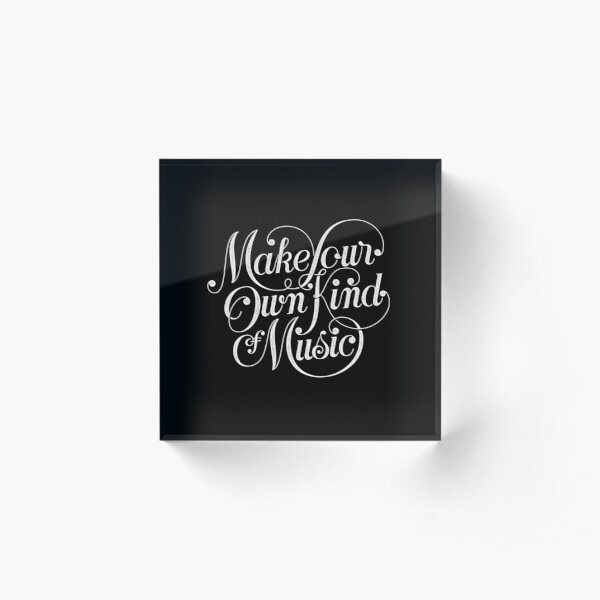 Make Your Own Kind of Music - dark Acrylic Block