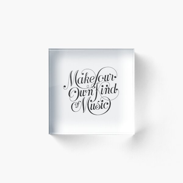 Make Your Own Kind of Music - light Acrylic Block
