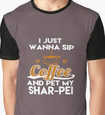 I Just Want To Sip Coffee & Pet My Shar-Pei Graphic T-Shirt