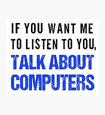 FunnyTalk About Computers Shirt Photographic Print
