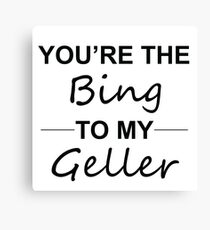 Friends TV Show Gifts - You're the Bing to my Geller Canvas Print