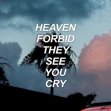 Heaven forbid they see you cry {SAD LYRICS} by sadboyss
