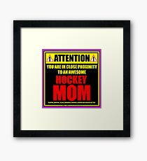 Attention: You Are In Close Proximity To An Awesome Hockey Mom Framed Print