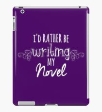 I'd Rather Be Writing My Novel iPad Case/Skin
