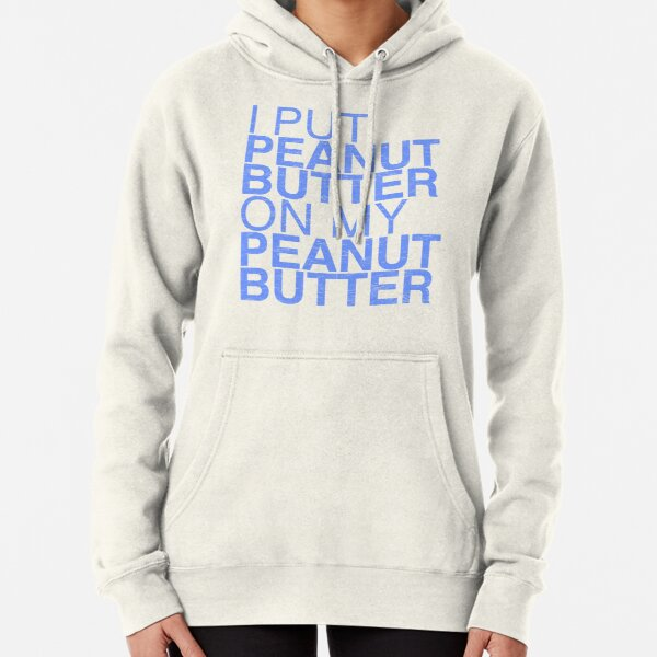 Hoodie Could You Put Some Peanut Butter On That for Me