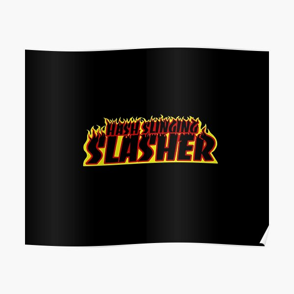 Hash Slinging Slasher (Thrasher Shirt) Poster