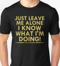 Just leave me alone, I know what I'm doing! (Raikkonen) Unisex T-Shirt