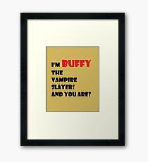 I'm Buffy the Vampire Slayer Framed Print