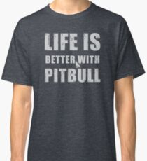 Life Is Better With Pitbull Classic T-Shirt