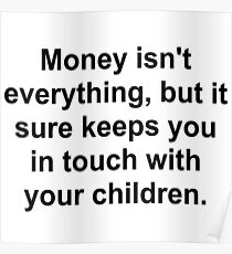 MONEY KEEPS YOUR IN TOUCH WITH CHILDREN Poster