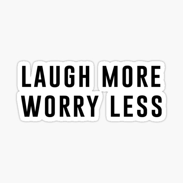 Laugh more worry less Sticker