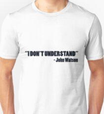 """""""I don't understand"""" - John Watson T-Shirt"""