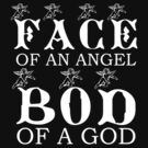 FACE OF AN ANGEL .. BOD OF A GOD by iTeeDept