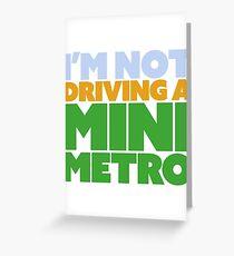 I'm not driving a mini metro Greeting Card