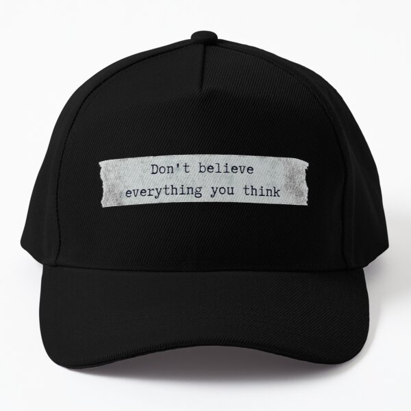 Don't believe everything you think - Motivational quote Baseball Cap