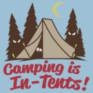 Camping Is In-Tents by DetourShirts