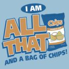 I'm All That And A Bag Of Chips by DetourShirts