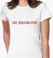 Kylie Jenner - Quote - Like, Realizing Stuff Womens Fitted T-Shirt