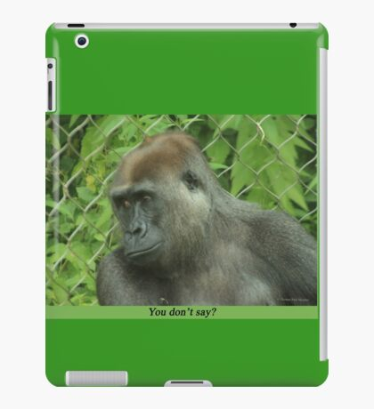 You don't say? iPad Case/Skin