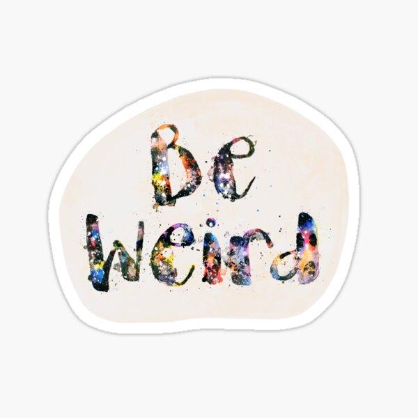 Be Weird Sticker