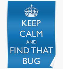 """Behalten Sie Ruhe und """"finden Sie diesen Fehler"""" - Software-Engineering, Entwickler, Programmierung, Debugging, Debugger Poster"""