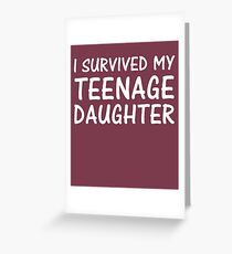 I Survived My Teenage Daughter Greeting Card