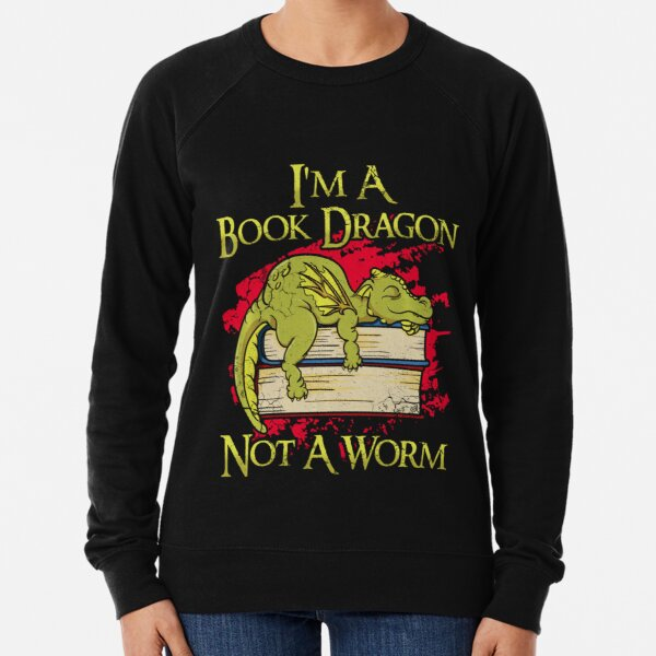 Im A Book Dragon Not A Worm Funny Quotes Humor Gift 0Ubzi Lightweight Sweatshirt