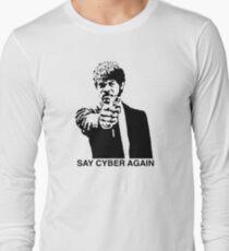 Say Cyber Again Long Sleeve T-Shirt