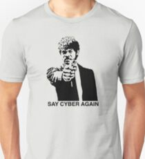 Say Cyber Again Unisex T-Shirt