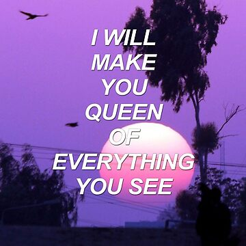 I will make you queen of everything you see {SAD LYRICS} by sadboyss