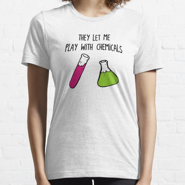 They Let Me Play with Chemicals Essential T-Shirt