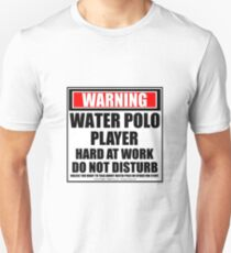 Warning Water Polo Player Hard At Work Do Not Disturb Unisex T-Shirt