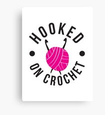 HOOKED ON CROCHET Canvas Print