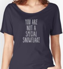 You Are Not a Special Snowflake Women's Relaxed Fit T-Shirt