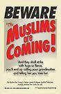 "The Muslims Are Coming! ""Beware!"" by NeginFarsad"