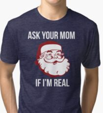 Ask Your Mom If I'm Real Tri-blend T-Shirt