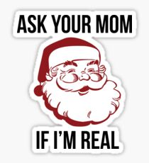 Ask Your Mom If I'm Real Sticker