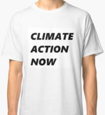 climate action now Classic T-Shirt