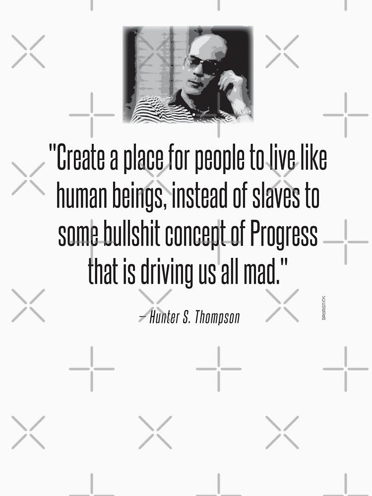 Hunter S. Thompson Quote : Slaves of Progress by thedrumstick