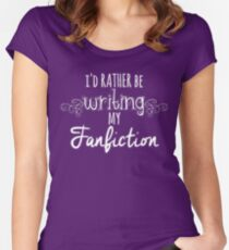 I'd Rather Be Writing My Fanfiction Women's Fitted Scoop T-Shirt